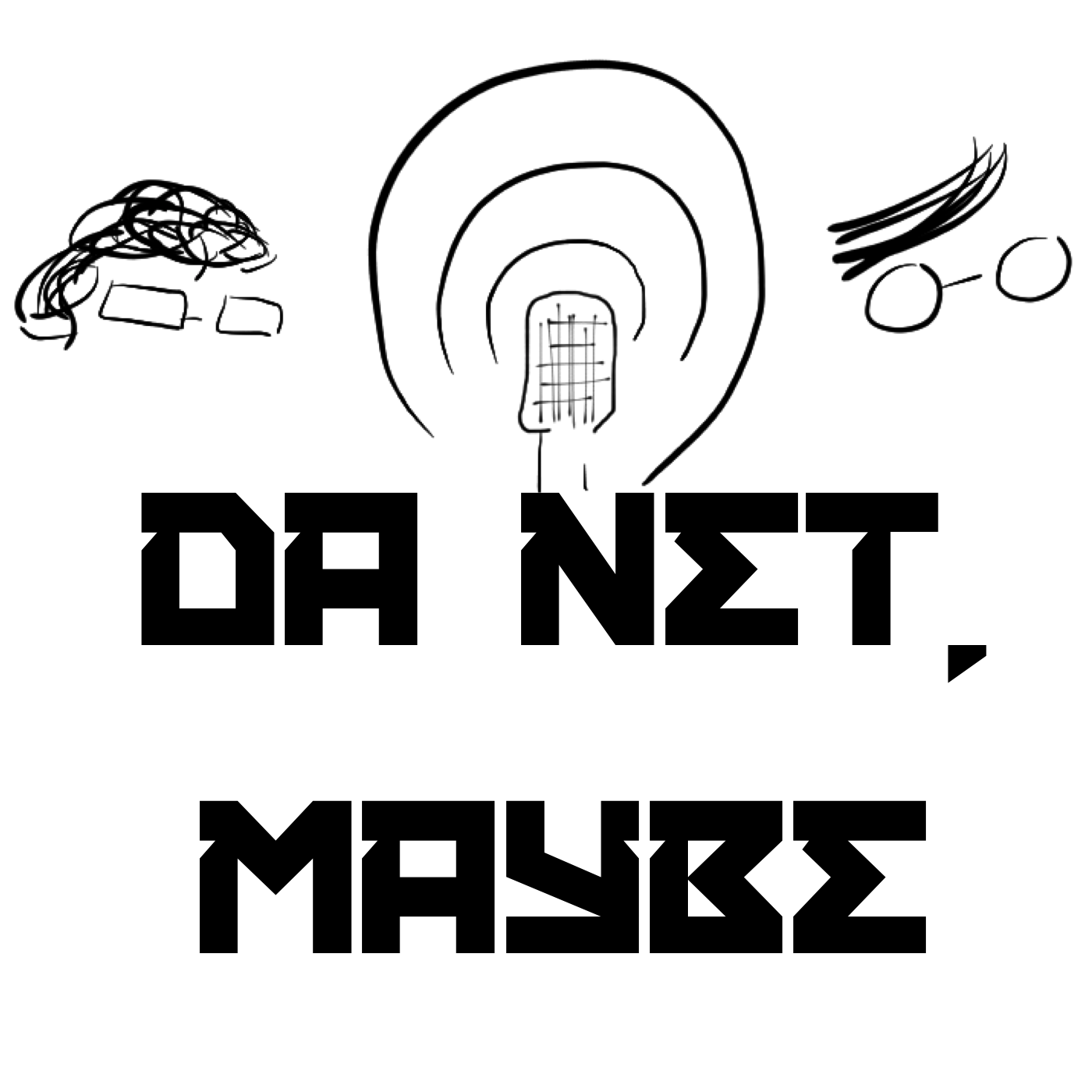 Da Net, Maybe
